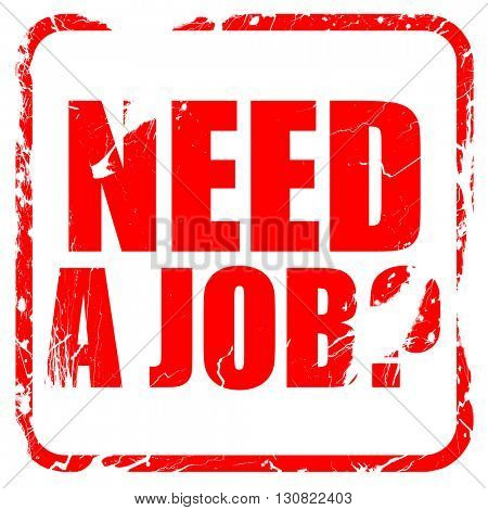 need a job?, red rubber stamp with grunge edges