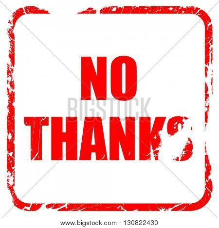 no thanks sign, red rubber stamp with grunge edges