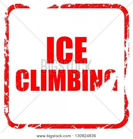 ice climbing sign background, red rubber stamp with grunge edges