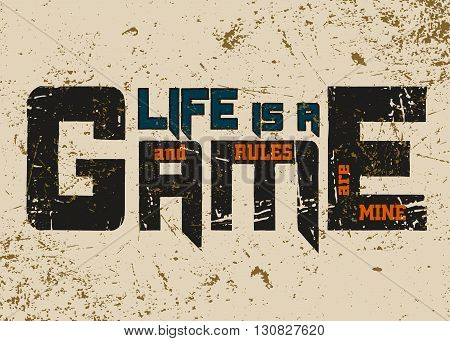 T shirt typography graphic with quote Life is game. Grunge. Fashion stylish print for sports wear. Template for t-shirt apparel or card poster etc. Symbol of active lifestyle. Vector illustration.