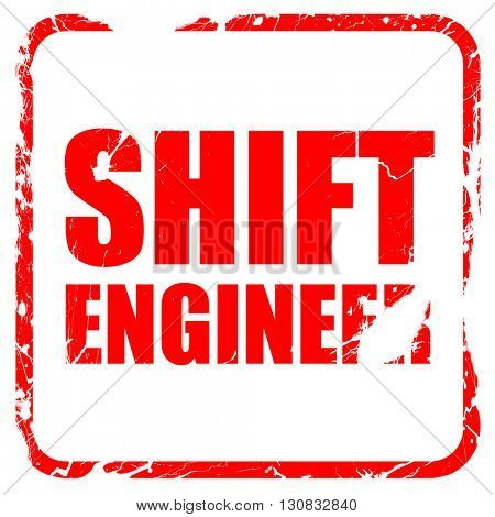 shift engineer, red rubber stamp with grunge edges