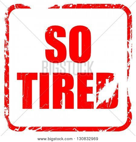 so tired, red rubber stamp with grunge edges