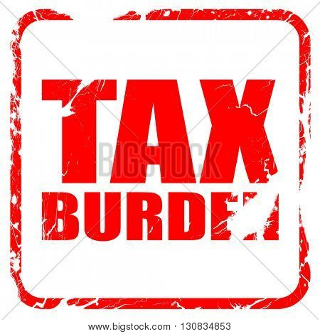tax burden, red rubber stamp with grunge edges