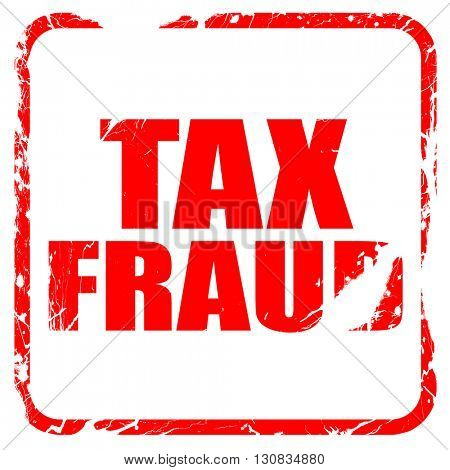 tax fraud, red rubber stamp with grunge edges