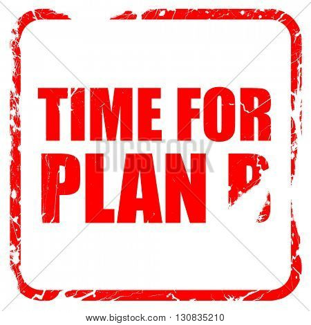 time for plan b, red rubber stamp with grunge edges