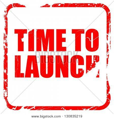 time to launch, red rubber stamp with grunge edges