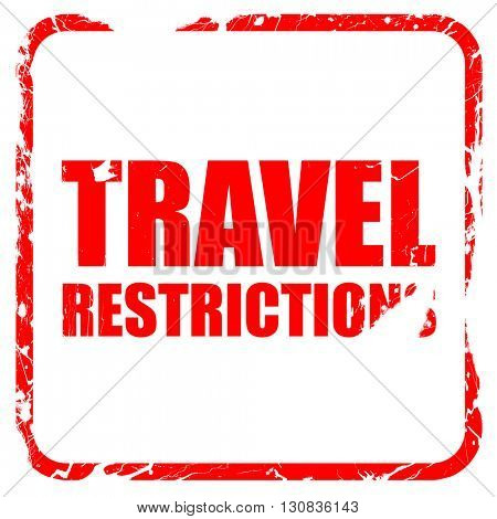 travel restrictions, red rubber stamp with grunge edges