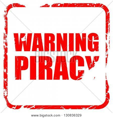 warning piracy, red rubber stamp with grunge edges
