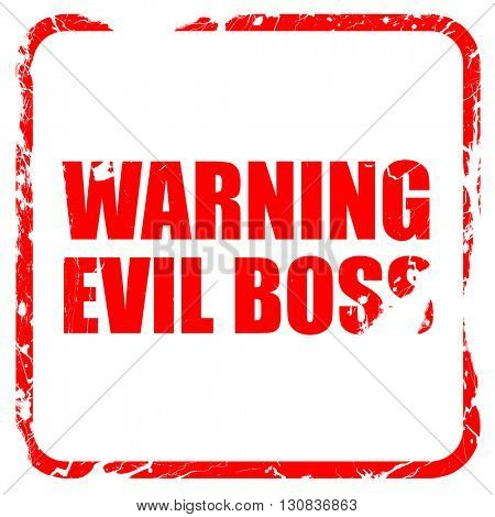 warning evil boss, red rubber stamp with grunge edges