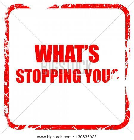 what's stopping you, red rubber stamp with grunge edges