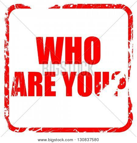 who are you?, red rubber stamp with grunge edges