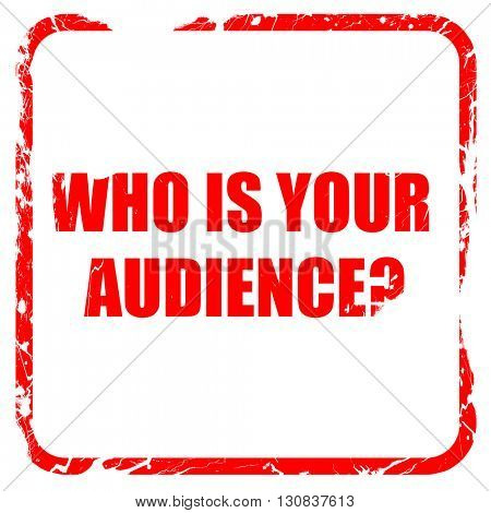 who is your audience, red rubber stamp with grunge edges