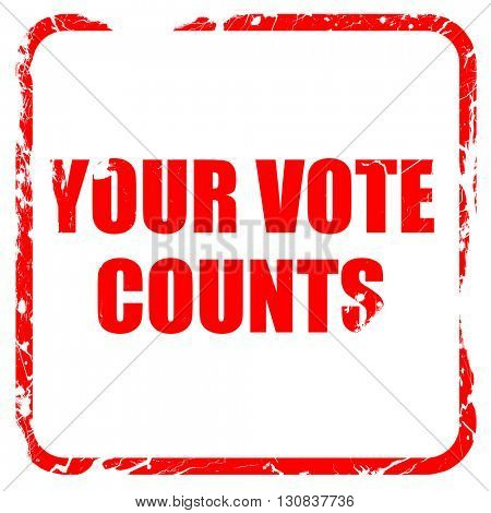 your vote counts, red rubber stamp with grunge edges