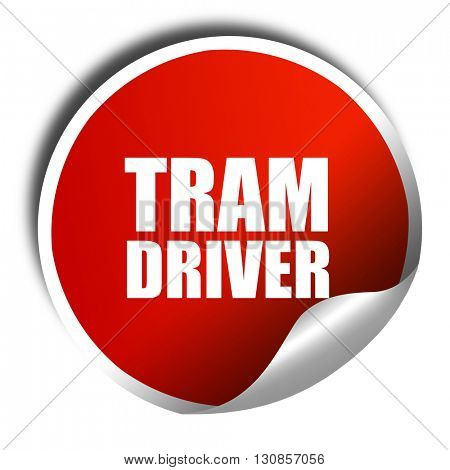 tram driver, 3D rendering, red sticker with white text