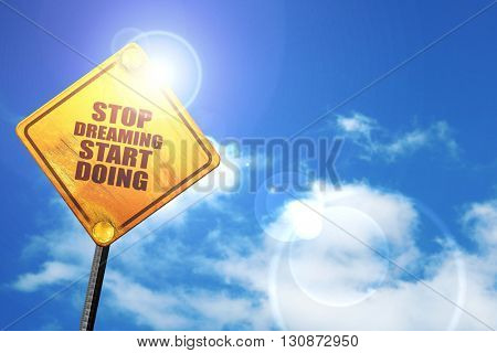 stop dreaming start doing, 3D rendering, a yellow road sign