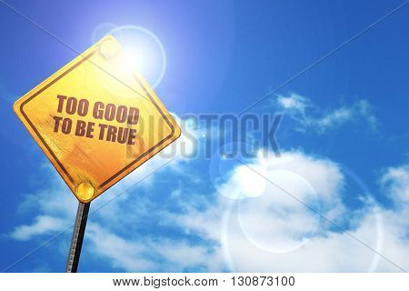 too good to be true, 3D rendering, a yellow road sign