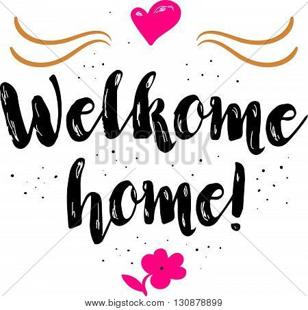 Welcome home. Artistic greeting card poster with calligraphy black text word. Hand drawn design elements. Handwritten modern brush lettering on a white background isolated. Vector illustration EPS 10