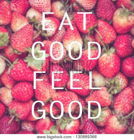 Quote about food : Eat good feel good