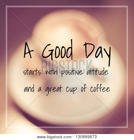 Inspirational Quote : A good day starts with positive attitude and a great cup of coffee