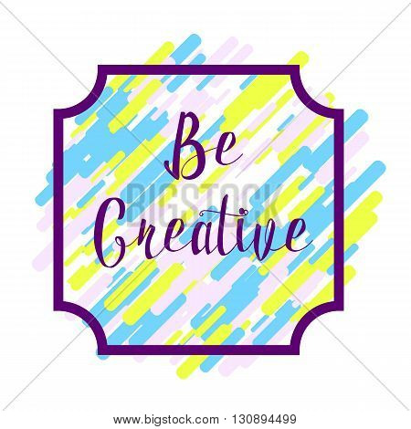 Be creative lettering on painting abstract background