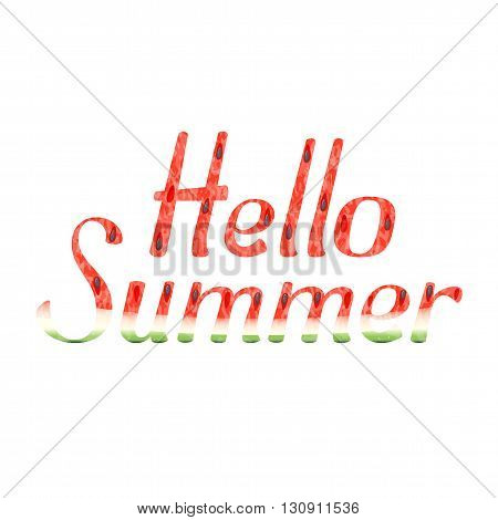 Hello Summer watermelon word. Hello Summer watermelon type on white background. Hello Summer watermelon leter illustration. Hello Summer watermelon slice. Seasons poster. Melon label