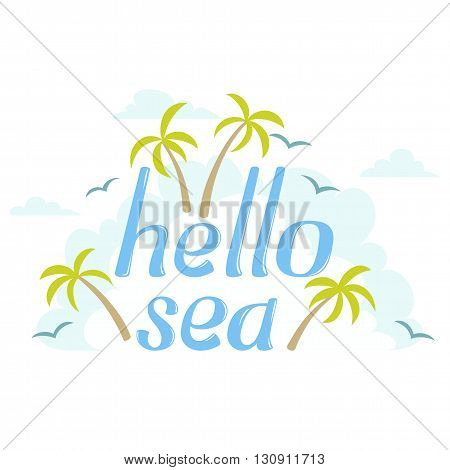 Hello Sea island word with sky cloud and palm tree. Hello Sea island type on white background. Hello Sea island leter illustration. Hello Sea tropic island with palm, cloud. Seasons poster. Sea label