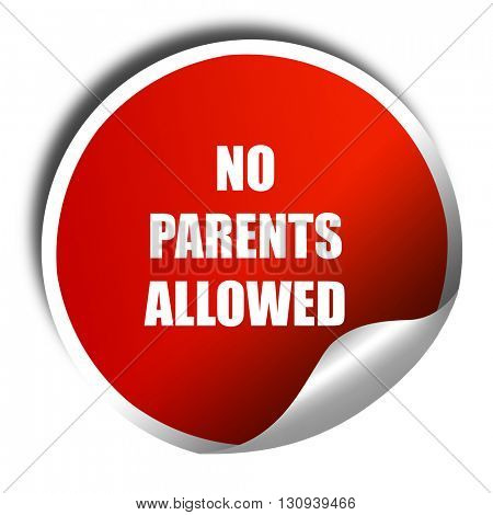 No parents allowed sign, 3D rendering, red sticker with white te