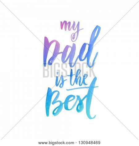 Father Day My Dad is Best vector greeting card. Hand drawn blue calligraphy lettering title. Quote