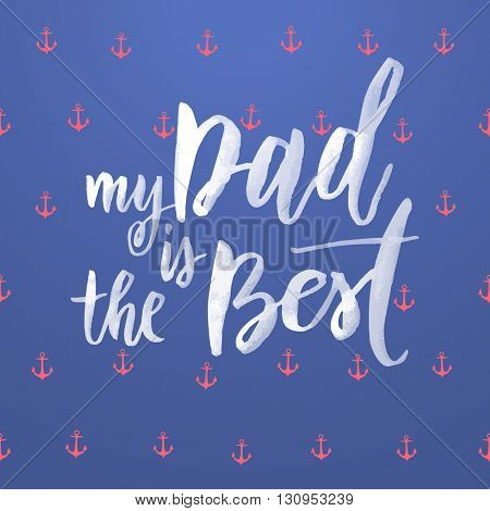 Father's Day Best Dad vector greeting card. Anchor pattern. Nautical marine concept design. Title calligraphy lettering text.