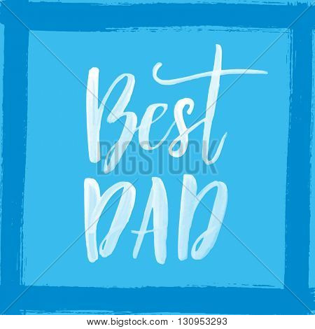 Father Day Best Dad vector greeting card. Hand drawn lettering title.