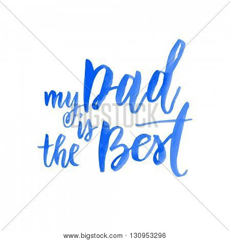 Father Day My Dad is Best vector greeting card. Hand drawn blue calligraphy lettering title.
