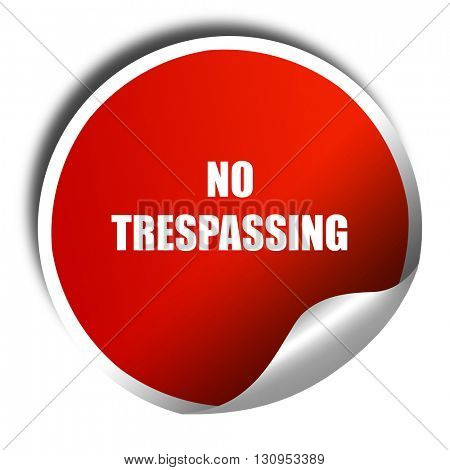 No trespassing sign, 3D rendering, red sticker with white text