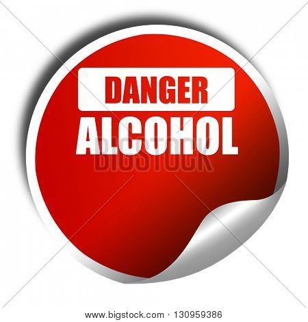 Alcohol abuse sign, 3D rendering, red sticker with white text