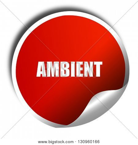 ambient music, 3D rendering, red sticker with white text