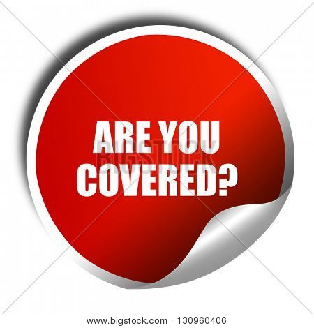 are you covered, 3D rendering, red sticker with white text