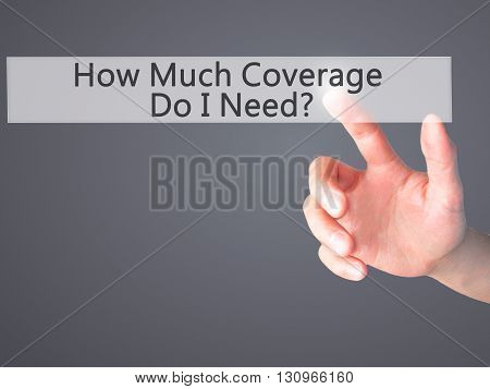 How Much Coverage Do I Need - Hand Pressing A Button On Blurred Background Concept On Visual Screen.