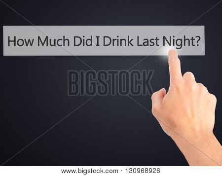 How Much Did I Drink Last Night - Hand Pressing A Button On Blurred Background Concept On Visual Scr