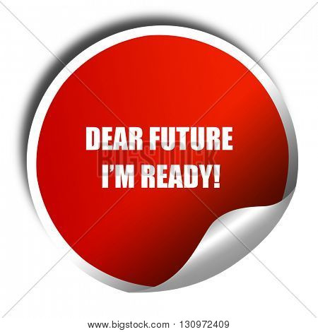 dear future i'm ready, 3D rendering, red sticker with white text