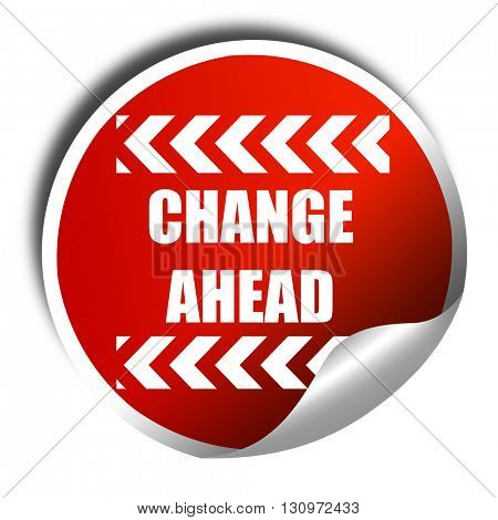 Change ahead sign, 3D rendering, red sticker with white text