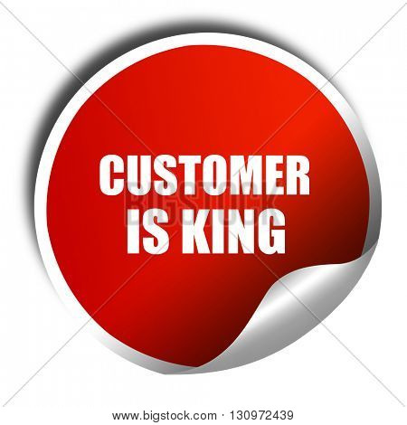 customer is king, 3D rendering, red sticker with white text