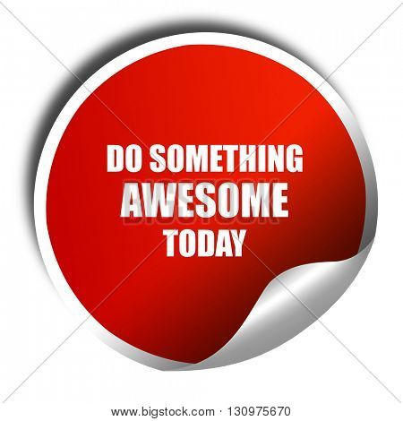 do something awesome today, 3D rendering, red sticker with white
