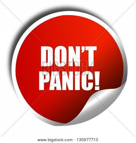 don't panic, 3D rendering, red sticker with white text