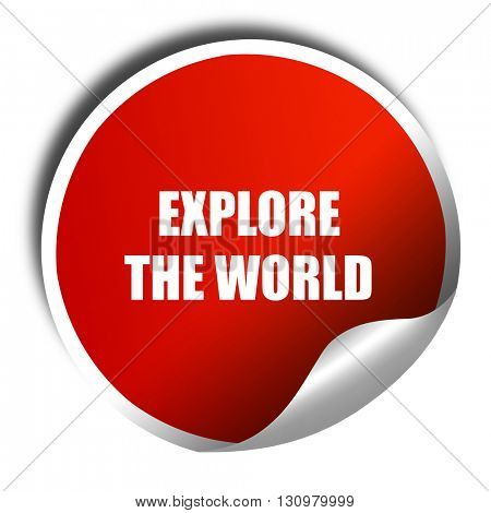 explore the world, 3D rendering, red sticker with white text