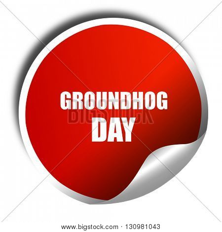 groundhog day, 3D rendering, red sticker with white text