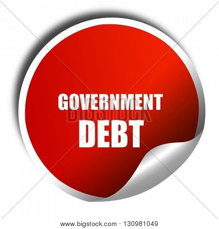 government debt, 3D rendering, red sticker with white text