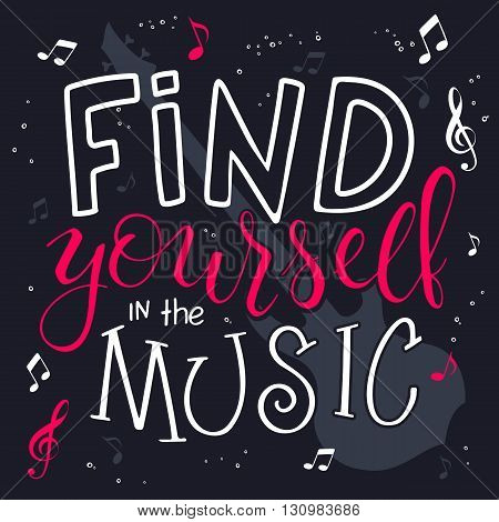 vector illustration of hand lettering text - find yourself in the music. There is a guitar surrounded with note and treble clef.