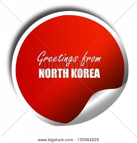 Greetings from north korea, 3D rendering, red sticker with white