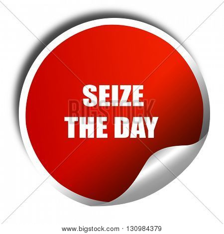 seize the day, 3D rendering, red sticker with white text