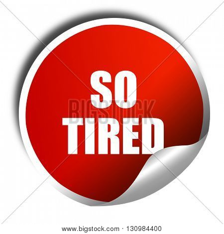 so tired, 3D rendering, red sticker with white text