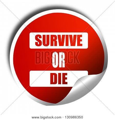 Survive or die, 3D rendering, red sticker with white text